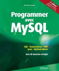 Programmer avec MySQL : SQL, transactions, PHP, Java, optimisations, avec 40 exercices corrigés : couvre les version 5.1 à 5.7 de MySQL