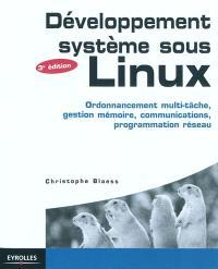 Développement système sous Linux : ordonnancement multi-tâche, gestion mémoire, communications, programmation réseau