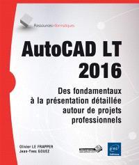 AutoCAD LT 2016 : des fondamentaux à la présentation détaillée autour de projets professionnels