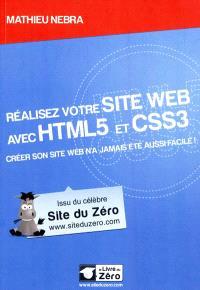 Réalisez votre site Web avec HTML5 et CSS3 : créer son site Web n'a jamais été aussi facile !