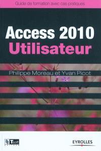 Access 2010 utilisateur : guide de formation avec cas pratiques