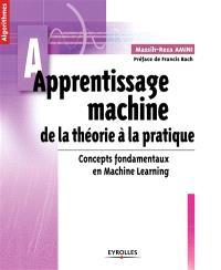 Apprentissage machine, de la théorie à la pratique : concepts fondamentaux en machine learning