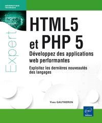 HTML5 et PHP 5 : développez des applications web performantes : exploitez les dernières nouveautés des langages
