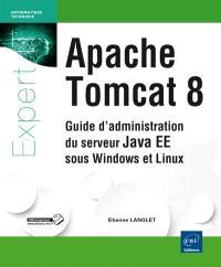 Apache Tomcat 8 : guide d'administration du serveur Java EE 7 sous Windows et Linux