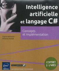 Intelligence artificielle et langage C# : concepts et implémentation : coffret 2 livres