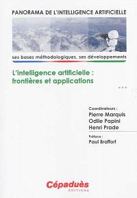 Panorama de l'intelligence artificielle : ses bases méthodologiques, ses développements. Volume 3, L'intelligence artificielle : frontières et applications