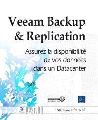 Veeam Backup & Replication : assurez la disponibilité de vos données dans un Datacenter