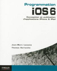 Programmation iOS 6 : conception et publication d'applications iPhone & iPad