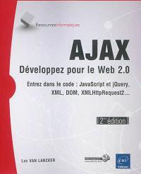 Ajax : développez pour le Web 2.0 : entrez dans le code JavaScript et jQuery, XML, DOM, XMLHttpRequest2...