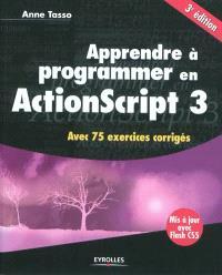 Apprendre à programmer en ActionScript 3 : avec 75 exercices corrigés