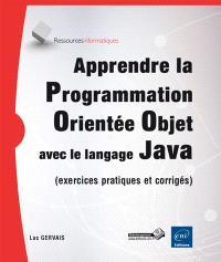 Apprendre la programmation orientée objet avec le langage Java (avec exercices pratiques et corrigés)