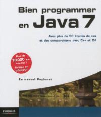 Bien programmer en Java 7 : avec plus de 50 études de cas et des comparaisons avec C++ et C#