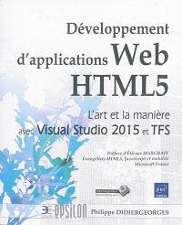 Développement d'applications web HTML 5 : l'art et la manière avec Visual Studio 2015 et TFS