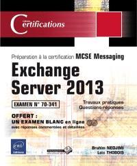 Exchange Server 2013 : préparation à la certification MCSE Messaging : examen 70-341, 48 travaux pratiques, 111 questions-réponses