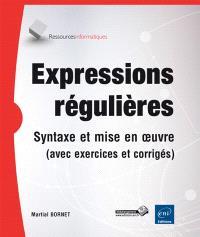 Expressions régulières : syntaxe et mise en oeuvre (avec exercices et corrigés)