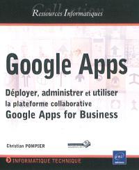 Google Apps : déployer, administrer et utiliser la plateforme collaborative Google Apps for Business