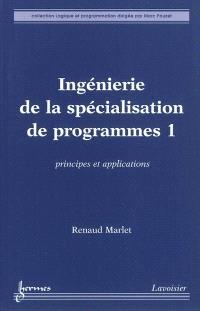 Ingénierie de la spécialisation de programmes. Volume 1, Principes et applications