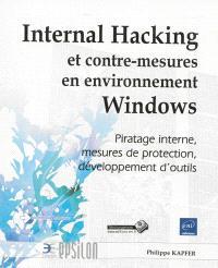 Internal hacking et contre-mesures en environnement Windows : piratage interne, mesures de protection, développement d'outils