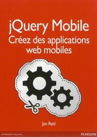 jQuery Mobile : créez des applications Web mobiles