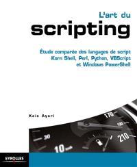 L'art du scripting : comprendre les langages de script Korn Shell, Perl, Python, Visual Basic Scripting et Windows PowerShell