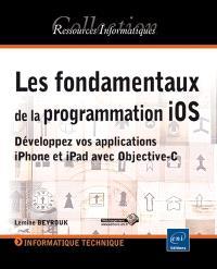 Les fondamentaux de la programmation iOS : développez vos applications iPhone et iPad avec Objective-C