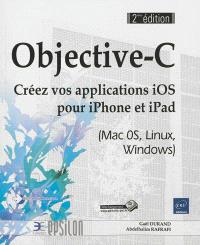 Objective-C : créez vos applications iOS pour iPhone et iPad (Mac OS, Linux, Windows)