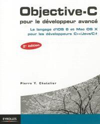 Objective-C pour le développeur avancé : le langage d'iOS 6 et Mac OS X pour les développeurs C++-Java-C#