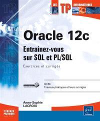 Oracle 12 : programmez avec SQL et PL-SQL : exercices et corrigés