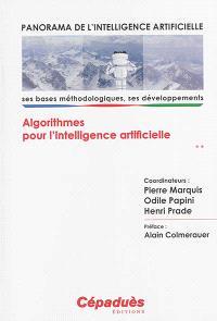 Panorama de l'intelligence artificielle : ses bases méthodologiques, ses développements. Volume 2, Algorithmes pour l'intelligence artificielle