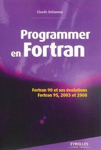 Programmer en Fortran : Fortran 90 et ses évolutions : Fortran 95, 2003 et 2008