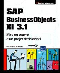 SAP Business Objects XI 3.1 : mise en oeuvre d'un projet décisionnel