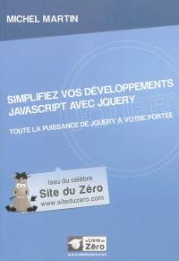 Simplifiez vos développements Javascript avec jQuery : toute la puissance de jQuery à votre portée