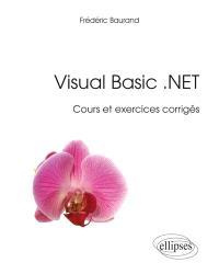 Visual Basic.NET : cours et exercices corrigés