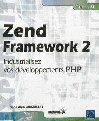 Zend Framework 2 : industrialisez vos développements PHP