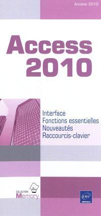 Access 2010 : interface, fonctions essentielles, nouveautés, raccourcis-clavier