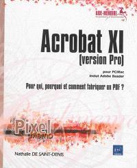Acrobat XI version Pro, pour PC-MAC : inclut Adobe Reader : pour qui, pourquoi et comment fabriquer un PDF ?