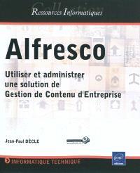 Alfresco : utiliser et administrer une solution de gestion de contenu d'entreprise
