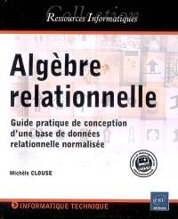 Algèbre relationnelle : guide pratique de conception d'une base de données relationnelle normalisée