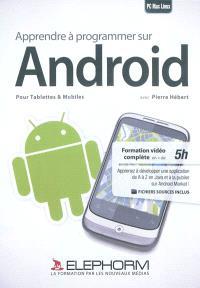 Apprendre à programmer sur Android : pour tablettes & mobiles