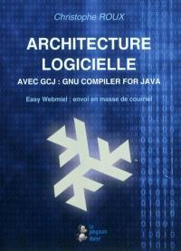 Architecture logicielle : avec GCJ, GNU compiler for Java : Easy Webmiel, envoi en masse de courriel