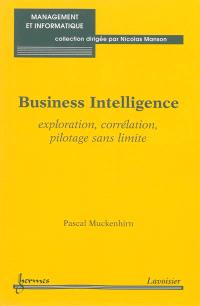 Business intelligence : exploration, corrélation, pilotage sans limite