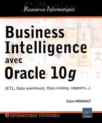 Business Intelligence avec Oracle 10g (ETL data warehouse, data mining, rapports...)