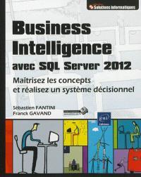 Business Intelligence avec SQL Server 2012 : maîtrisez les concepts et réalisez un système décisionnel