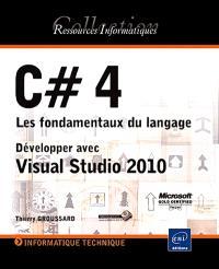C dièse 4, les fondamentaux du langage : développer avec Visual Studio 2010