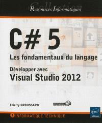 C# 5 : les fondamentaux du langage : développer avec Visual Studio 2012
