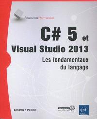 C# 5 et Visual Studio 2013 : les fondamentaux du langage
