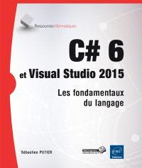 C# 6 et Visual Studio 2015 : les fondamentaux du langage