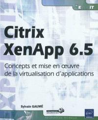 Citrix XenApp 6.5 : concepts et mise en oeuvre de la virtualisation d'applications