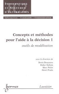 Concepts et méthodes pour l'aide à la décision. Volume 1, Outils de modélisation