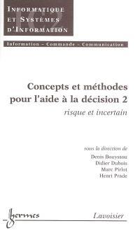 Concepts et méthodes pour l'aide à la décision. Volume 2, Risque et incertain